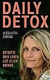 Daily Detox: Entgifte dein Leben auf allen Ebenen!