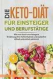 Die Keto-Diät für Einsteiger und Berufstätige: Wie man durch eine ketogene Ernährung ohne Kohlenhydrate und zuckerfrei schnell und einfach abnimmt (Schnell abnehmen durch gesunde Ernährung - Band 2)