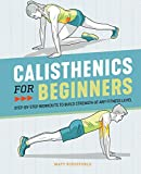 Calisthenics for Beginners: Step-by-Step Workouts to Build Strength at Any Fitness Level (English Edition)
