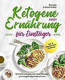 Ketogene Ernährung für Einsteiger #2021: Schnelle und gesunde Keto Rezepte zum langfristigen Abnehmen inkl. 3 Wochen Keto Challenge
