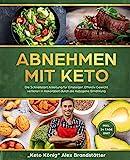 Abnehmen mit Keto: Die Schnellstart Anleitung für Einsteiger. Effektiv Gewicht verlieren in Rekordzeit durch die Ketogene Ernährung - inkl. 14 Tage Diät