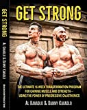 Kavadlo, A: Get Strong: The Ultimate 16-Week Transformation Program for Gaining Muscle and Strength--Using the Power of Progressive Calisthenics
