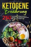 Ketogene Ernährung: 250 leckere ketogene Rezepte. Schnell und gesund abnehmen mit der ketogenen Diät.